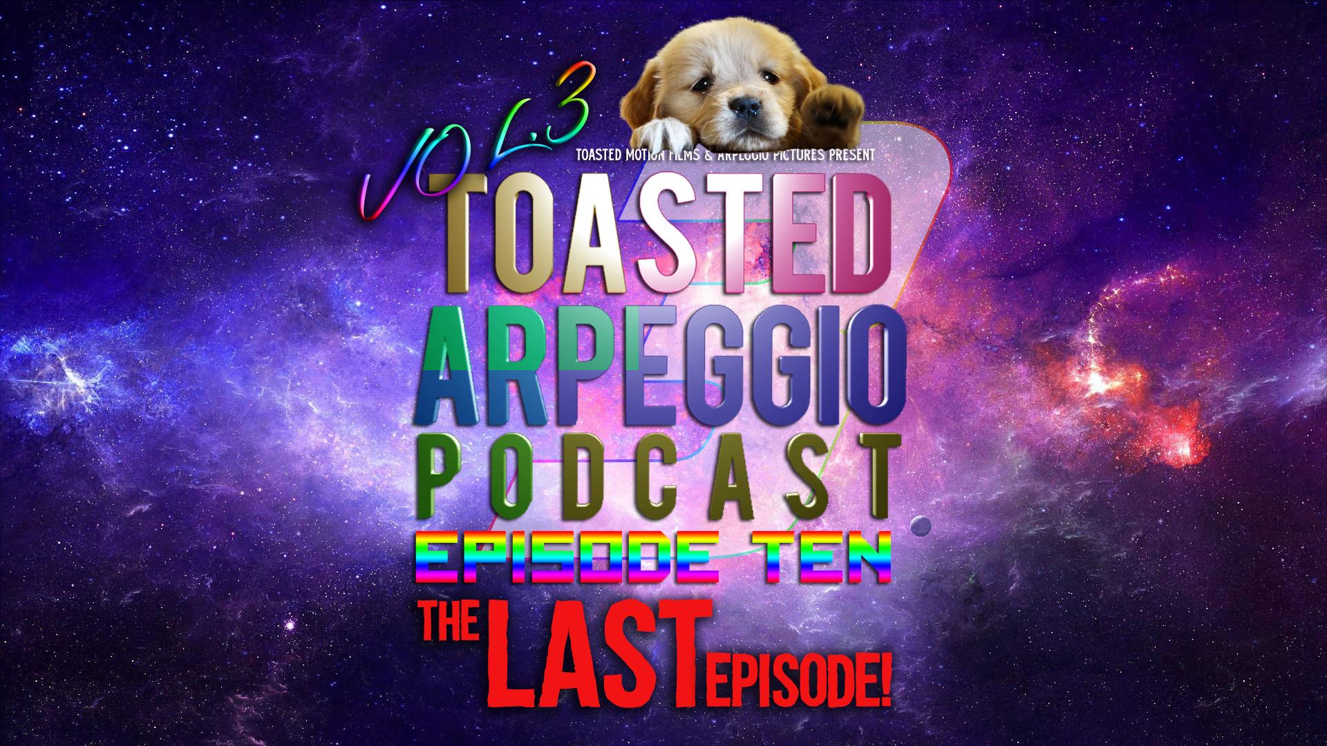 TOASTED ARPEGGIO PODCAST – VOL.3 – EP10
